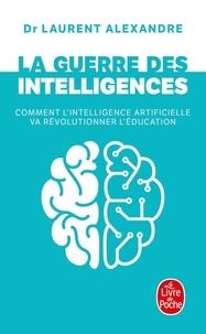 Laurent Alexandre - La guerre des intelligences - Comment l'intelligence artificielle va révolutionner l'éducation.