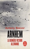 Antony Beevor - Arnhem - La dernière victoire allemande.