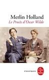 Merlin Holland - Le Procès d'Oscar Wilde - L'Homosexualité en accusation.