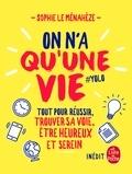 Sophie Le Ménahèze - On n'a qu'une vie - Tous les secrets pour être bien, réussir ses examens.