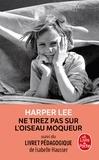 Harper Lee - Ne tirez pas sur l'oiseau moqueur - Suivi d'un livret pédagogique.