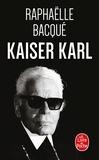 Raphaëlle Bacqué - Kaiser Karl.