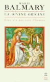 Marie Balmary - La divine origine - Dieu n'a pas créé l'homme.