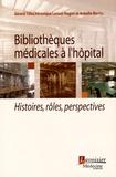 Gérard Tilles et Véronique Leroux-Hugon - Bibliothèques médicales à l'hôpital - Histoires, rôles, perspectives.