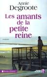 Annie Degroote - Les amants de la petite reine.
