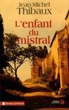 Jean-Michel Thibaux - L'enfant du mistral.