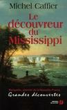 Michel Caffier - Le découvreur du Mississippi.