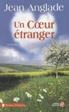 Jean Anglade - Un Coeur étranger.