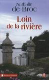 Nathalie de Broc - Loin de la rivière.