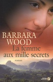 La femme aux mille secrets / Barbara Wood   Wood, Barbara (1947-....). Auteur