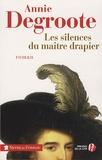 Annie Degroote - Les silences du maître drapier.