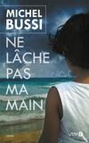 Ne lâche pas ma main / Michel Bussi | Bussi, Michel (1965-....)