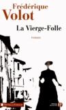 La Vierge-Folle / Frédérique Volot | Volot, Frédérique (1966-....)