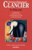 Georges-Emmanuel Clancier - Le pain noir - Le pain noir ; La fabrique du roi ; Les drapeaux de la ville ; La dernière saison.