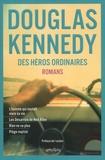 Douglas Kennedy - Des héros ordinaires - L'homme qui voulait vivre sa vie ; Les désarrois de Ned Allen ; Rien ne va plus ; Piège nuptial.
