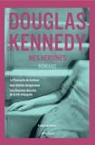 Douglas Kennedy - Mes héroïnes - La Poursuite du bonheur ; Une relation dangereuse ; Les Charmes discrets de la vie conjugale.