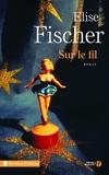 Elise Fischer - Sur le fil.