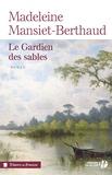 Madeleine Mansiet-Berthaud - Le gardien des sables Tome 1 : .