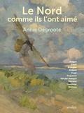Annie Degroote - Le Nord comme ils l'ont aimé.
