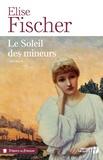 Elise Fischer - Le Soleil des mineurs.