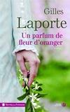 Gilles Laporte - Un parfum de fleur d'oranger.