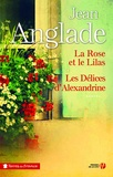 Jean Anglade - La rose et le lilas ; Les délices d'Alexandrine.