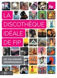 Florent Mazzoleni et Emilie Blon Metzinger - La discothèque idéale de FIP - Les 250 albums indispensables.