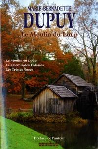 Marie-Bernadette Dupuy - Le moulin du loup Intégrale Tome 1 : Le Moulin du Loup ; Le chemin des falaises ; Les tristes noces.