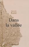 Dans la vallée | Kent, Hannah - Auteur du texte