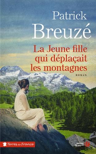 La jeune fille qui déplaçait les montagnes : roman / Patrick Breuzé |