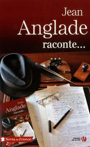 Jean Anglade - Jean Anglade raconte... - Suivi de fables.
