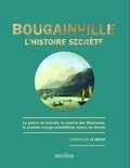 Dominique Le Brun - Bougainville, l'histoire secrète - La guerre du Canada, la colonie des Malouines, le premier voyage scientifique autour du monde.