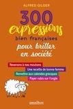 Alfred Gilder - 300 expressions bien françaises pour épater la galerie.