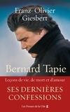 Franz-Olivier Giesbert - Bernard Tapie - Leçons de vie, de mort et d'amour.