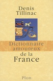 Dictionnaire amoureux de la France / Denis Tillinac | Tillinac, Denis (1947-....)
