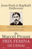 Dictionnaire amoureux de Marcel Proust / Jean-Paul Enthoven, Raphaël Enthoven   Enthoven, Jean-Paul (1949-....). Auteur