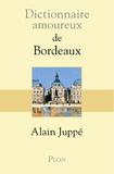 Alain Juppé - Dictionnaire amoureux de Bordeaux.