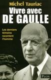 Michel Tauriac - Vivre avec De Gaulle - Les derniers témoins racontent l'homme.