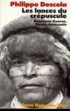 Philippe Descola - Les lances du crépuscule - Relations jivaros, Haute-Amazonie.