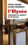 Patrice Duhamel et Jacques Santamaria - L'Elysée - Coulisses et secrets d'un palais.