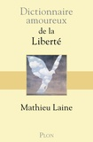 Mathieu Laine - Dictionnaire amoureux de la liberté.