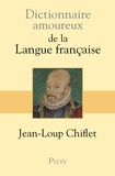 Jean-Loup Chiflet - Dictionnaire amoureux de la langue française.