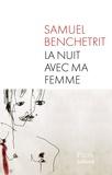 La nuit avec ma femme / Samuel Benchetrit | Benchetrit, Samuel (1973-....)