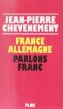 Jean-Pierre Chevènement - France Allemagne, parlons franc.