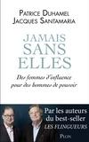 Patrice Duhamel et Jacques Santamaria - Jamais sans elles - Des femmes d'influence pour des hommes de pouvoir.