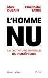 L'homme nu : La dictature invisible du numérique / Marc Dugain, Christophe Labbé | Dugain, Marc (1957-....)
