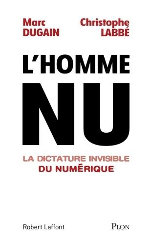 L'homme nu : La dictature invisible du numérique / Marc Dugain, Christophe Labbé   Dugain, Marc (1957-....)
