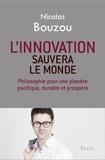 Nicolas Bouzou - L'innovation sauvera le monde - Philosophie pour une planète pacifique, durable et prospère.