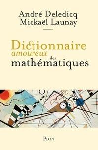 André Deledicq et Mickaël Launay - Dictionnaire amoureux des mathématiques.