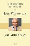 Dictionnaire amoureux de Jean d'Ormesson / Jean-Marie Rouart, Alain Bouldouyre | Rouart, Jean-Marie (1943-....)